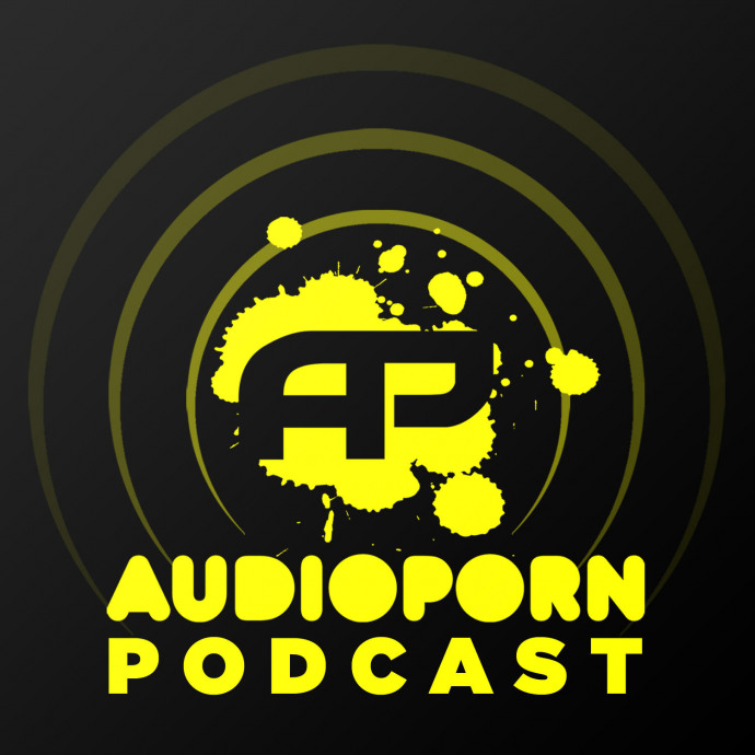 AudioPorn Podcast 002 - Hosted By Xilent & High Maintenance