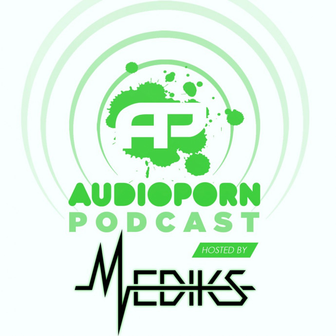 AudioPorn Podcast 008 - Hosted by Mediks