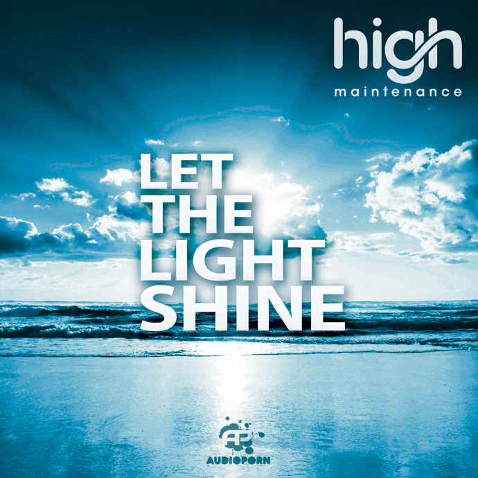 High Maintenance - 'Let The Light Shine' [APORN058]