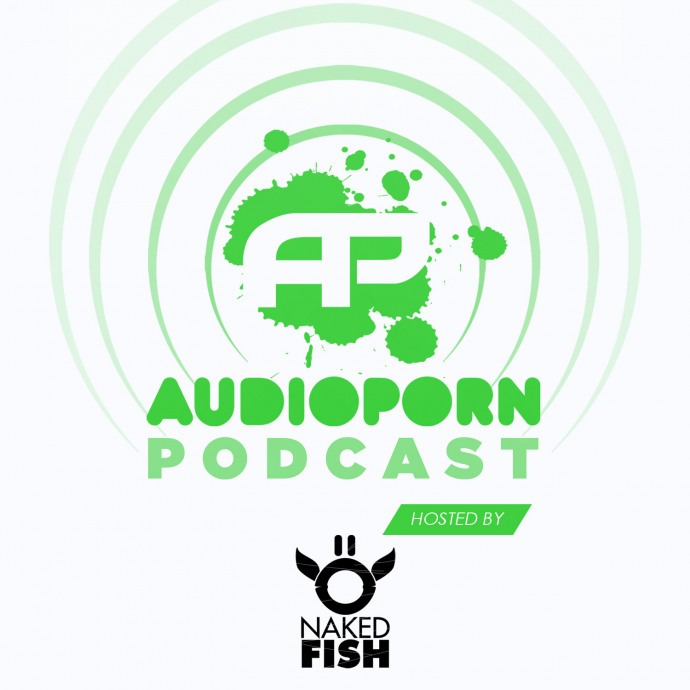 AUDIOPORN PODCAST 009 - HOSTED BY NAKED FISH